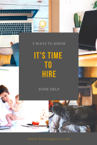 3 Ways To Know It's Time To Hire Some Help