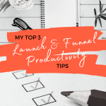 My Top 3 Launch And Funnel Productivity Tips