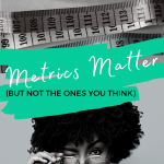Metrics Matter (But Not the Ones You Think)