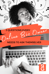 3 Questions Every Online Biz Owner Needs To Ask Themselves