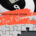 Why Niching Down Isn't Enough