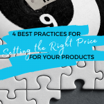 4 Best Practices for Setting the Right Price for your Products