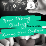 Your Pricing Strategy Starts with Knowing Your Customer