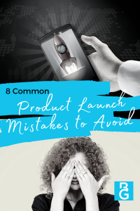 8 Common Product Launch Mistakes To Avoid
