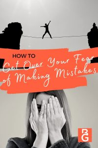 How to Get Over Your Fear of Making Mistakes
