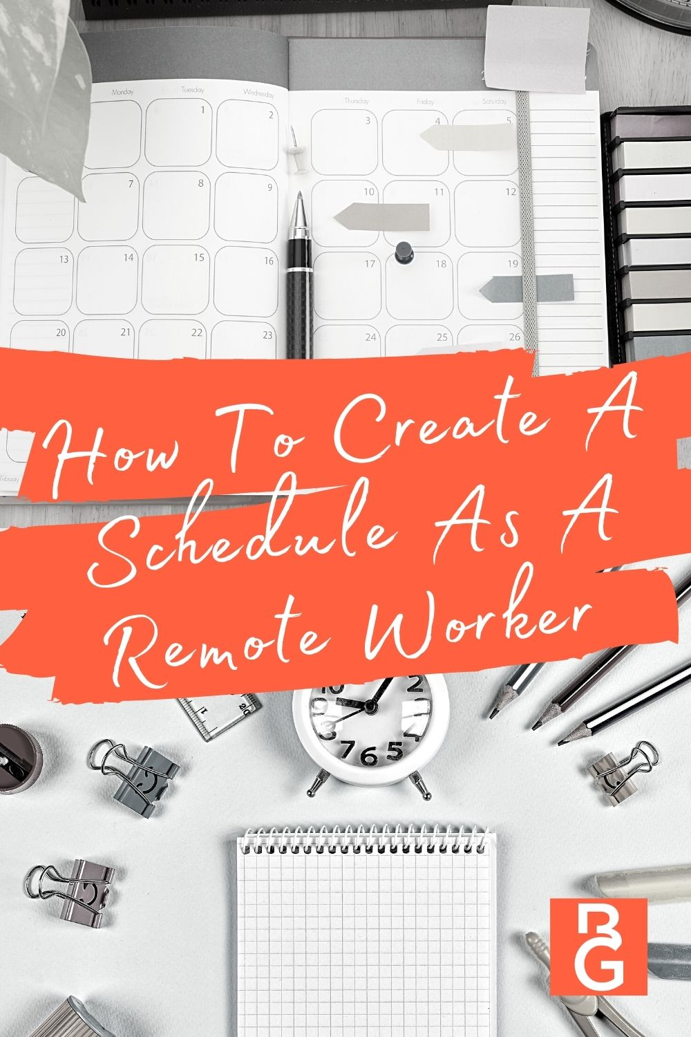 How to Create a Schedule As a Remote Worker. Calendar and a clock on a desk.