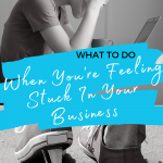 What to do when you're feeling stuck in your business