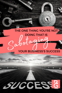 The One Thing You're Not Doing That Is Sabotaging Your Business's Success